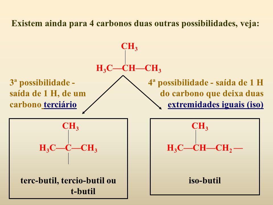 Existem ainda para 4 carbonos duas outras possibilidades, veja: