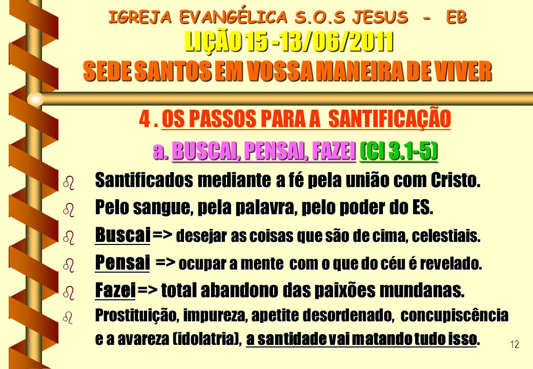 4 . OS PASSOS PARA A SANTIFICAÇÃO a. BUSCAI, PENSAI, FAZEI (Cl 3.1-5)