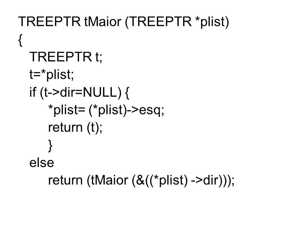 TREEPTR tMaior (TREEPTR *plist)