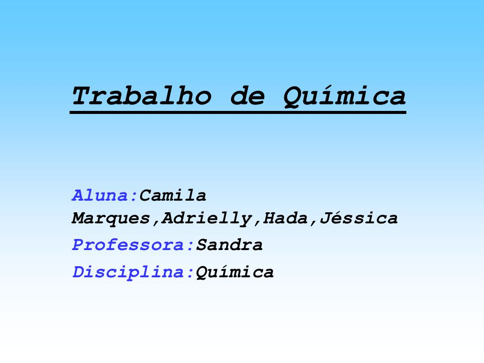 Trabalho de Química Aluna:Camila Marques,Adrielly,Hada,Jéssica