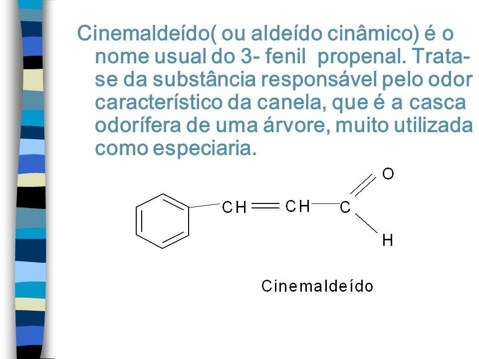 Cinemaldeído( ou aldeído cinâmico) é o nome usual do 3- fenil propenal