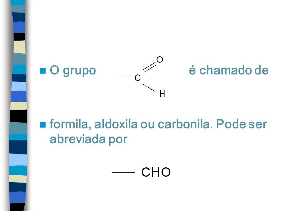 O grupo é chamado de formila, aldoxila ou carbonila.