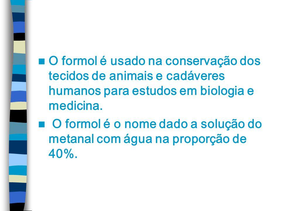 O formol é usado na conservação dos tecidos de animais e cadáveres humanos para estudos em biologia e medicina.