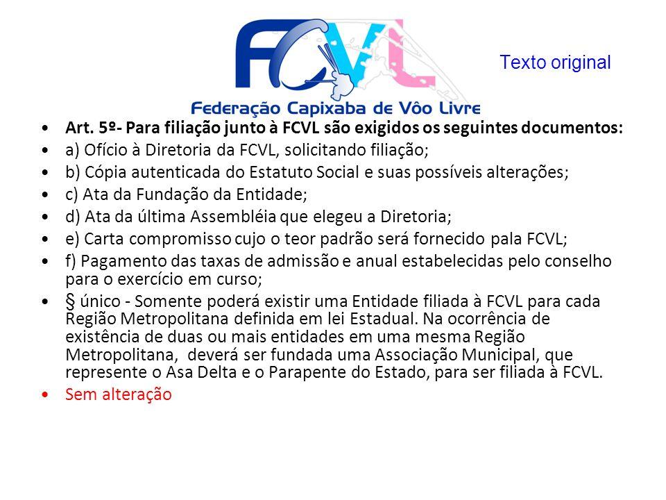Texto original Art. 5º- Para filiação junto à FCVL são exigidos os seguintes documentos: a) Ofício à Diretoria da FCVL, solicitando filiação;