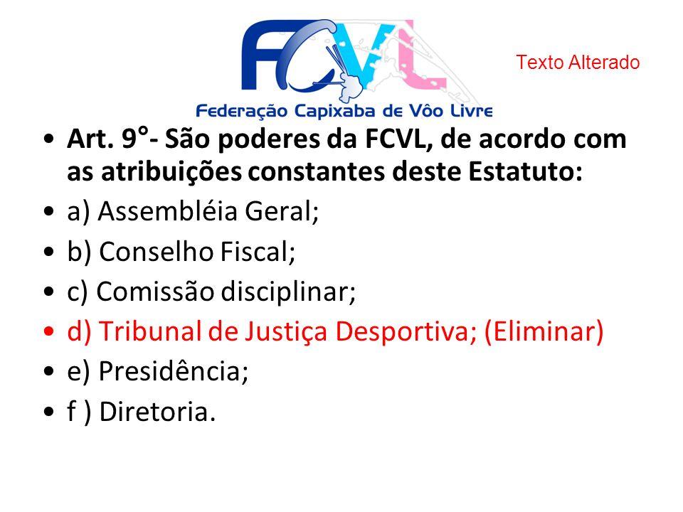 c) Comissão disciplinar; d) Tribunal de Justiça Desportiva; (Eliminar)