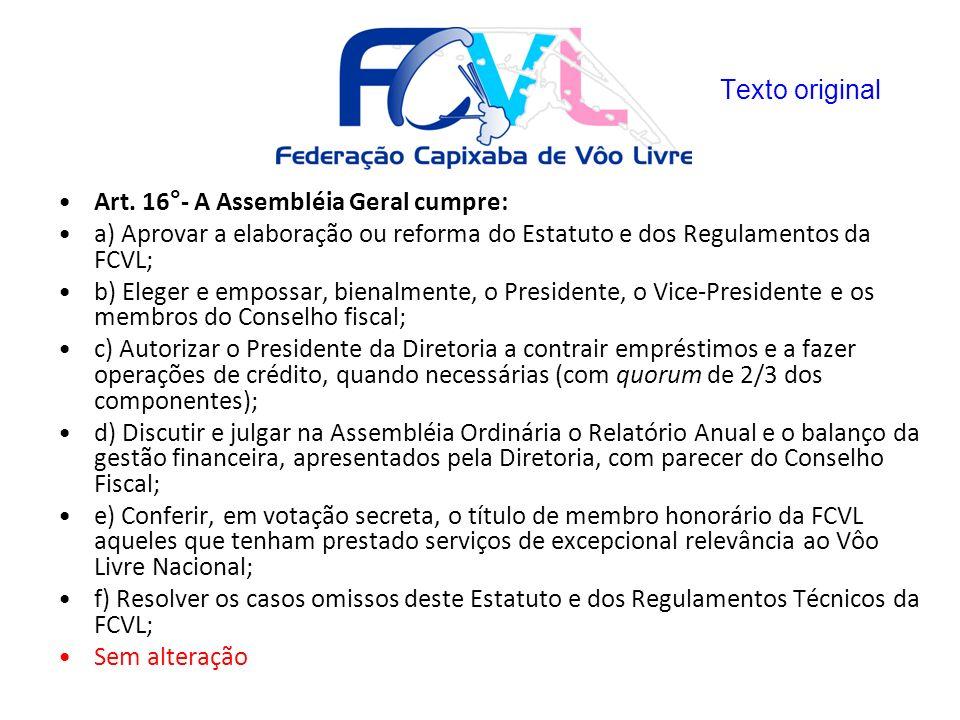 Texto original Art. 16°- A Assembléia Geral cumpre: a) Aprovar a elaboração ou reforma do Estatuto e dos Regulamentos da FCVL;