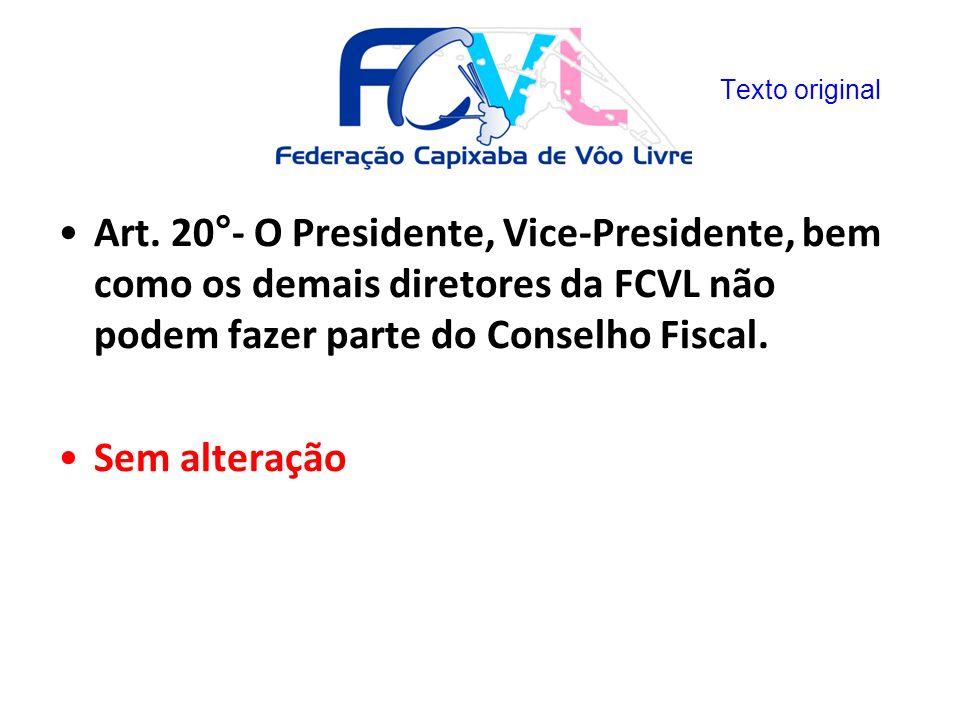 Texto original Art. 20°- O Presidente, Vice-Presidente, bem como os demais diretores da FCVL não podem fazer parte do Conselho Fiscal.