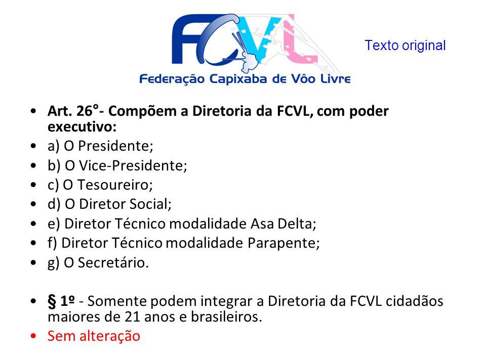Art. 26°- Compõem a Diretoria da FCVL, com poder executivo: