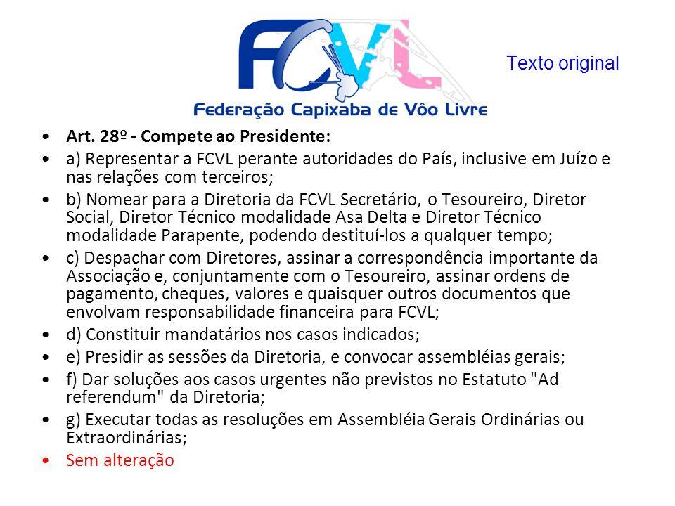 Texto original Art. 28º - Compete ao Presidente: a) Representar a FCVL perante autoridades do País, inclusive em Juízo e nas relações com terceiros;