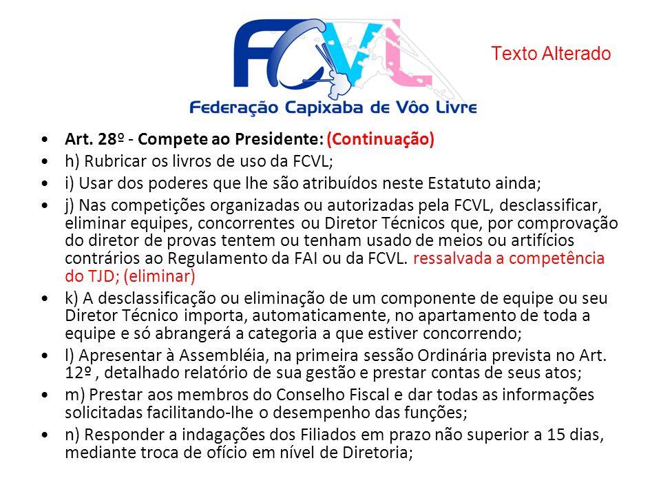 Texto Alterado Art. 28º - Compete ao Presidente: (Continuação) h) Rubricar os livros de uso da FCVL;