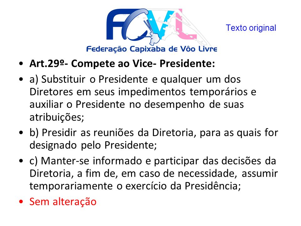 Art.29º- Compete ao Vice- Presidente: