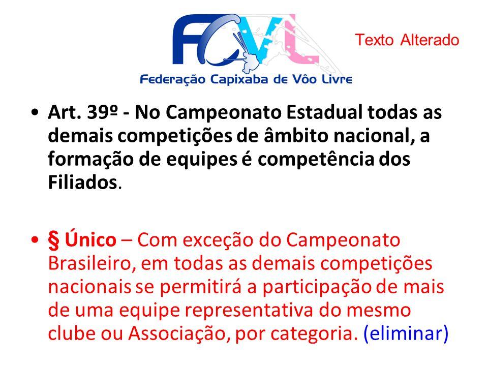 Texto Alterado Art. 39º - No Campeonato Estadual todas as demais competições de âmbito nacional, a formação de equipes é competência dos Filiados.