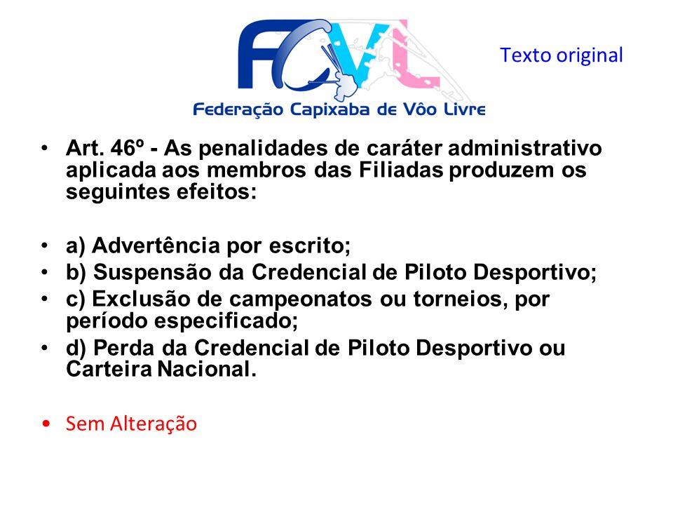 Texto original Art. 46º - As penalidades de caráter administrativo aplicada aos membros das Filiadas produzem os seguintes efeitos: