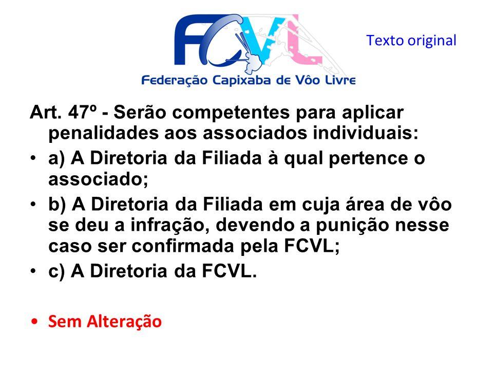 a) A Diretoria da Filiada à qual pertence o associado;