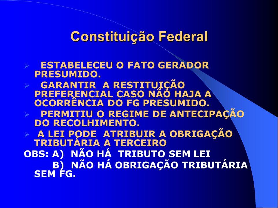 Constituição Federal ESTABELECEU O FATO GERADOR PRESUMIDO.