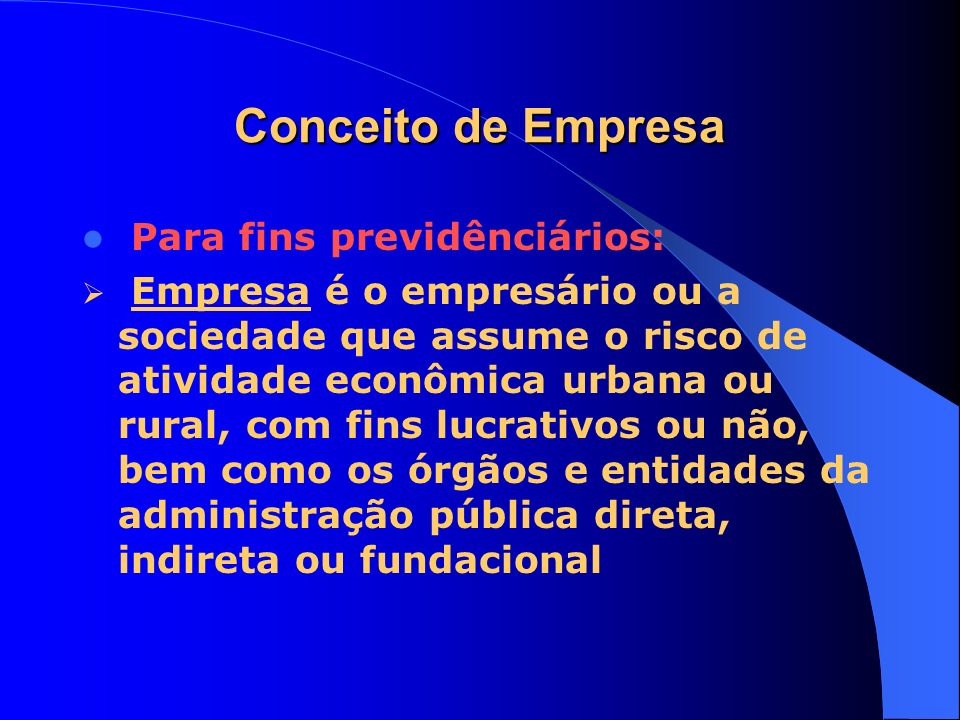 Conceito de Empresa Para fins previdênciários: