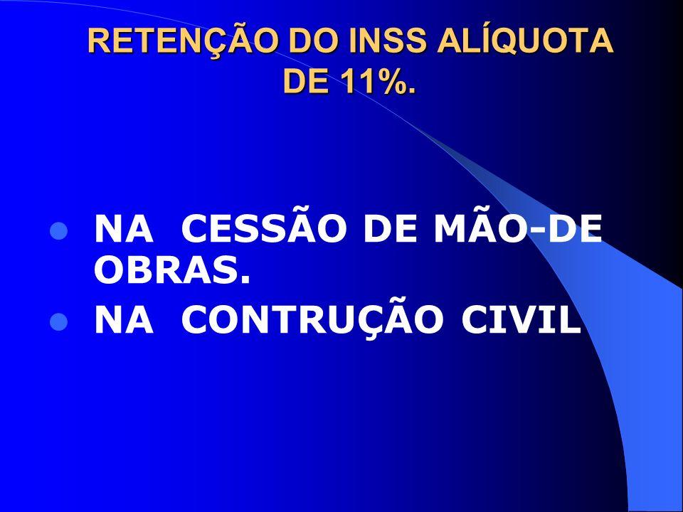RETENÇÃO DO INSS ALÍQUOTA DE 11%.