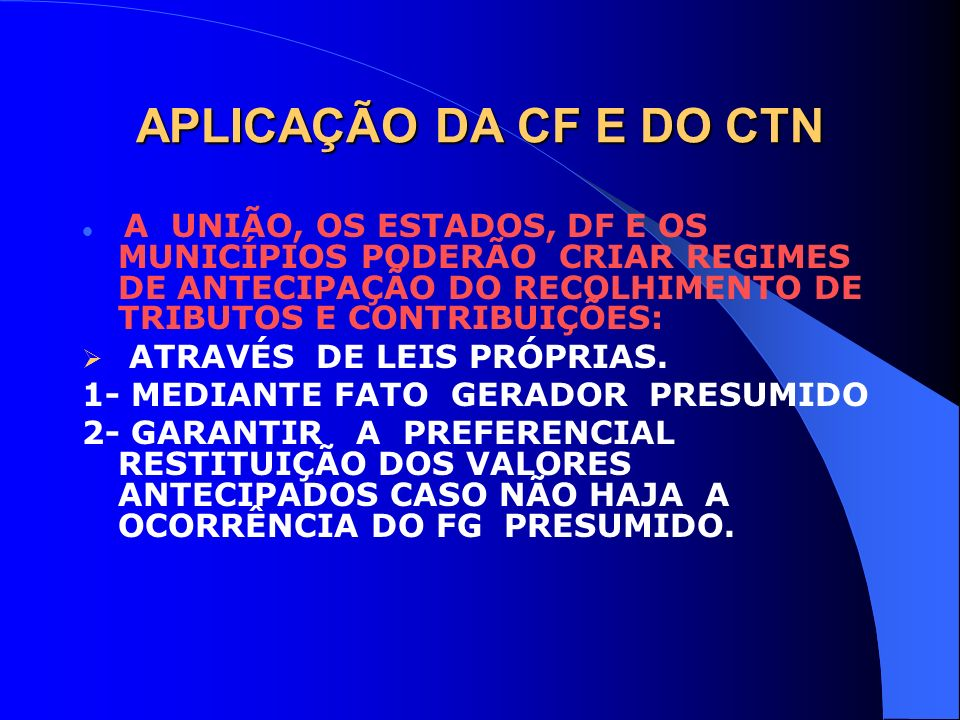 APLICAÇÃO DA CF E DO CTN ATRAVÉS DE LEIS PRÓPRIAS.