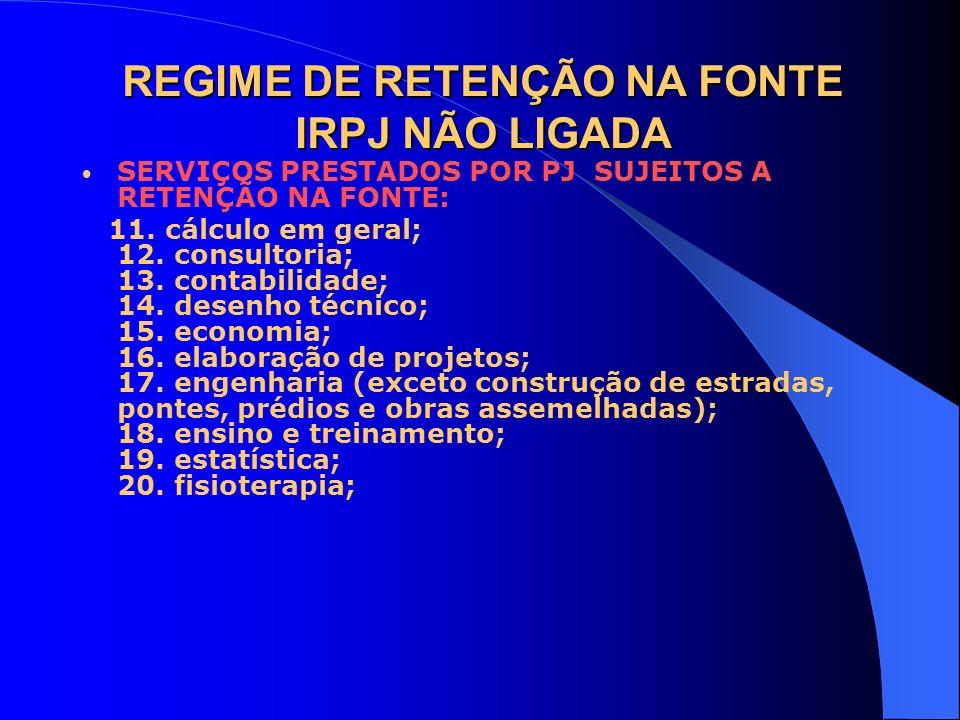 REGIME DE RETENÇÃO NA FONTE IRPJ NÃO LIGADA
