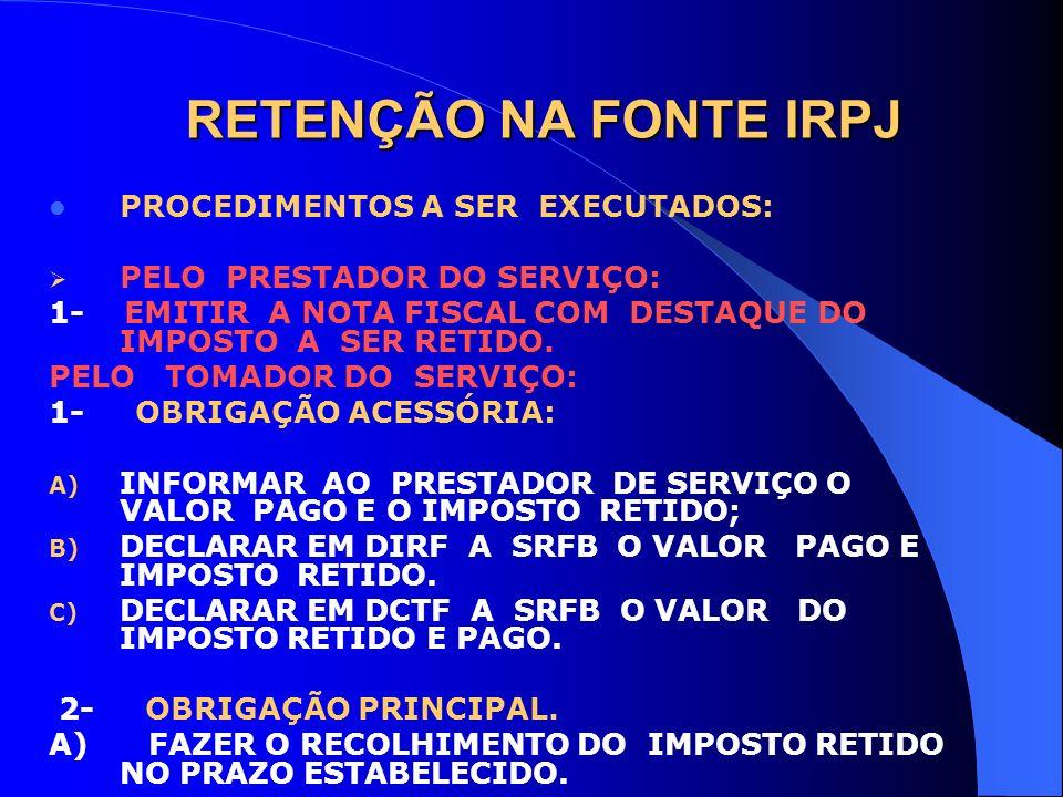 RETENÇÃO NA FONTE IRPJ PROCEDIMENTOS A SER EXECUTADOS: