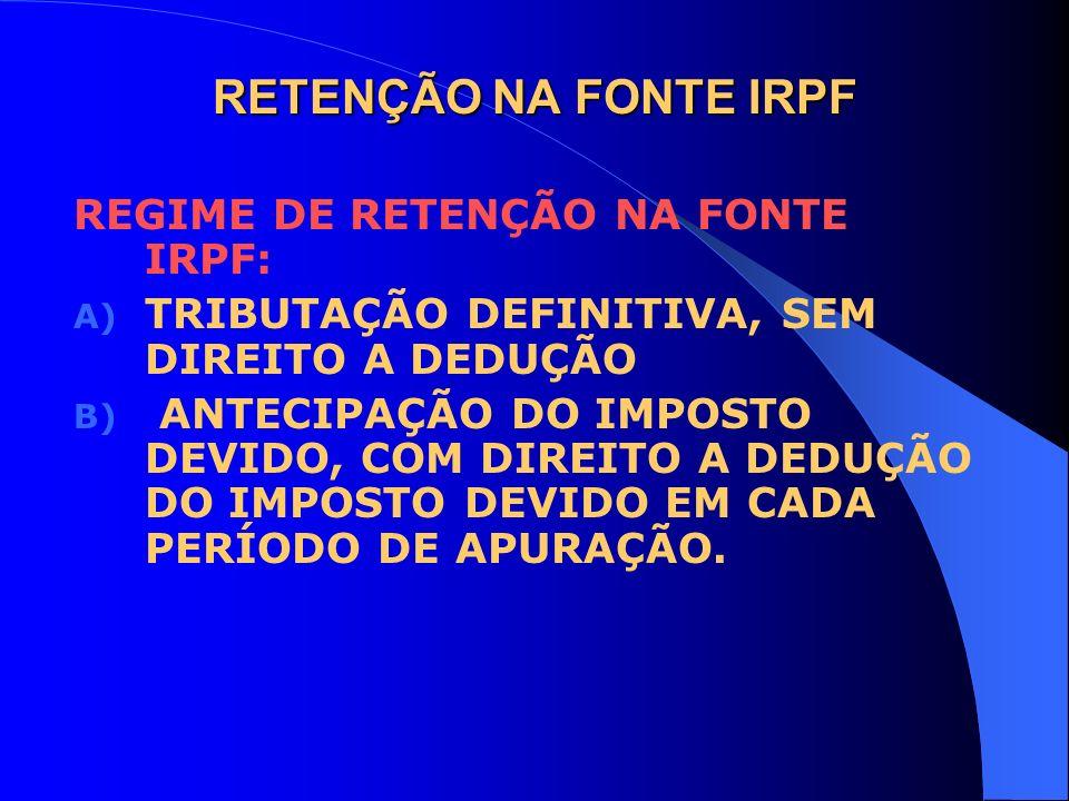 RETENÇÃO NA FONTE IRPF REGIME DE RETENÇÃO NA FONTE IRPF: