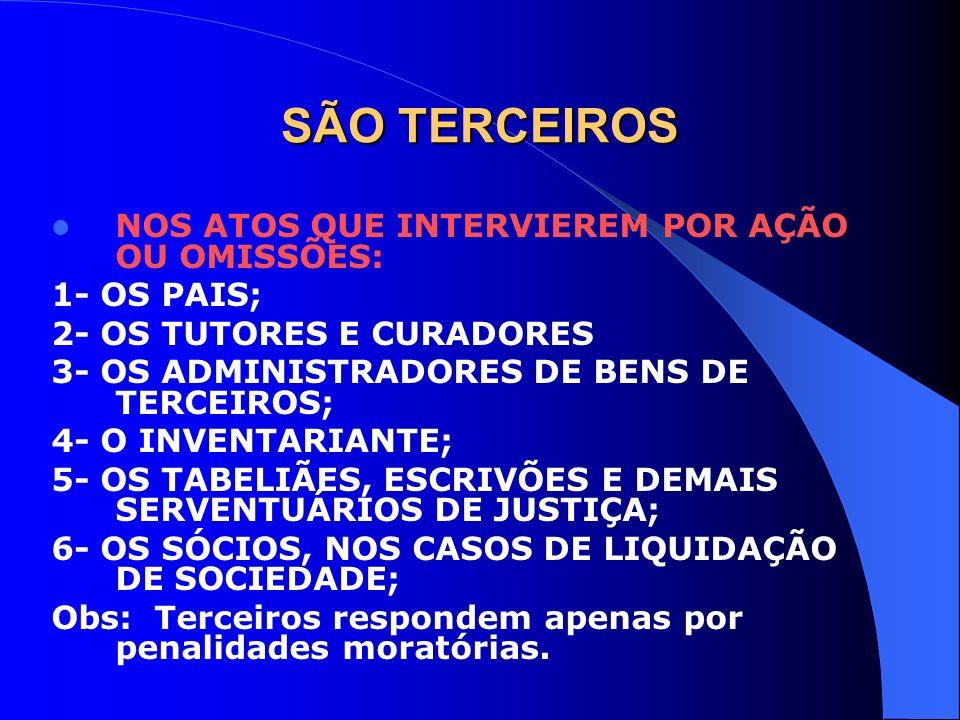 SÃO TERCEIROS NOS ATOS QUE INTERVIEREM POR AÇÃO OU OMISSÕES: