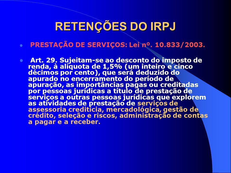 RETENÇÕES DO IRPJ PRESTAÇÃO DE SERVIÇOS: Lei nº. 10.833/2003.