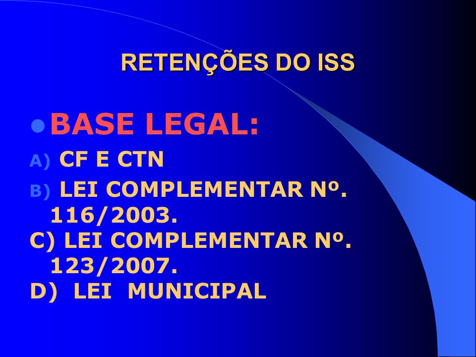 BASE LEGAL: RETENÇÕES DO ISS CF E CTN LEI COMPLEMENTAR Nº. 116/2003.