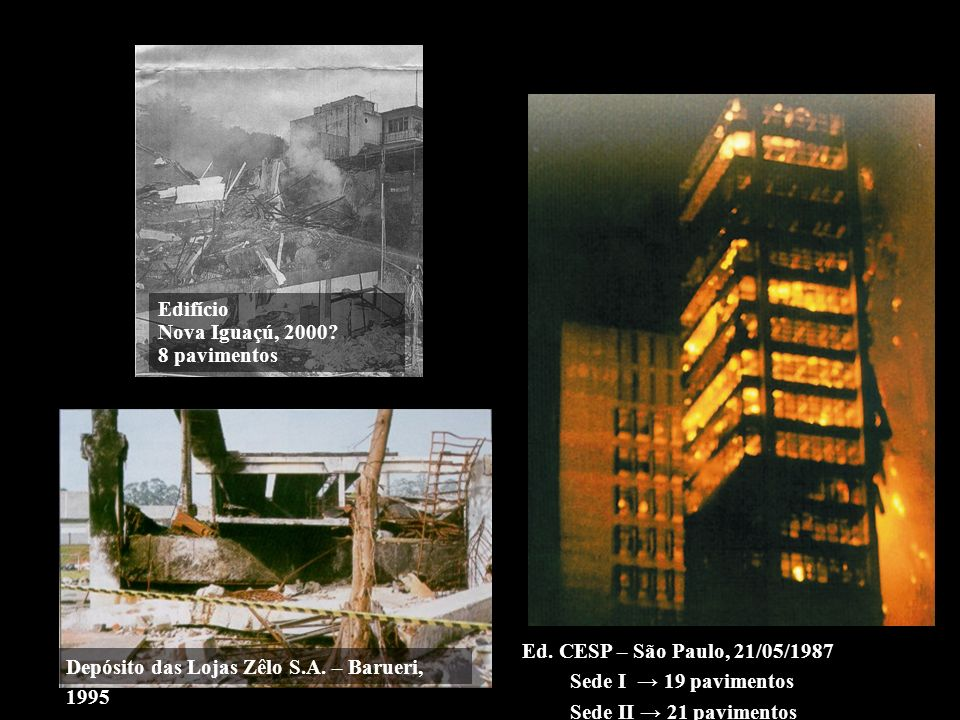 Edifício Nova Iguaçú, 2000 8 pavimentos. Ed. CESP – São Paulo, 21/05/1987. Sede I → 19 pavimentos.