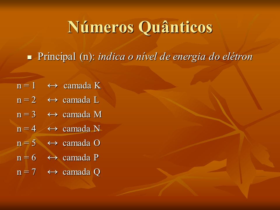 Principal (n): indica o nível de energia do elétron
