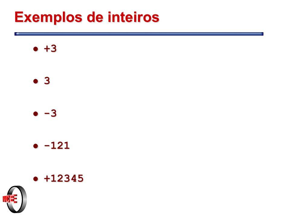 Exemplos de inteiros +3 3 -3 -121 +12345