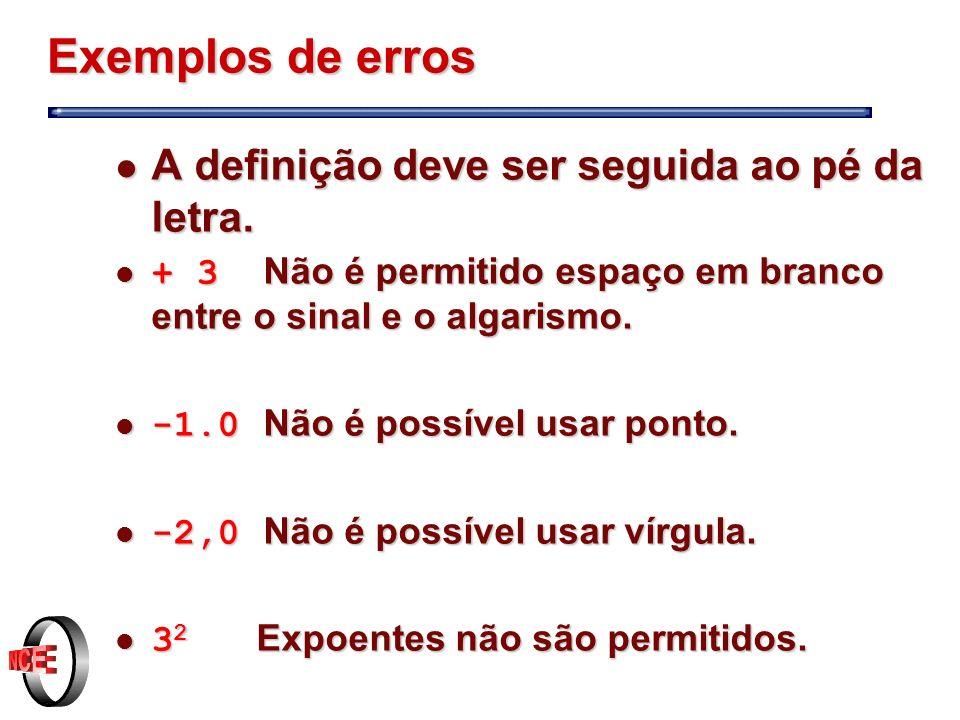 Exemplos de erros A definição deve ser seguida ao pé da letra.