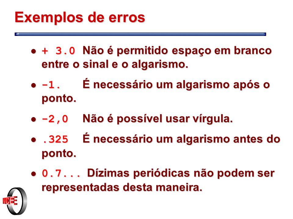 Exemplos de erros + 3.0 Não é permitido espaço em branco entre o sinal e o algarismo. -1. É necessário um algarismo após o ponto.