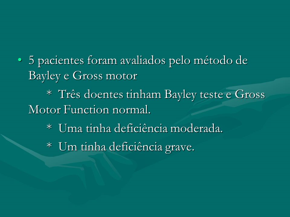 5 pacientes foram avaliados pelo método de Bayley e Gross motor
