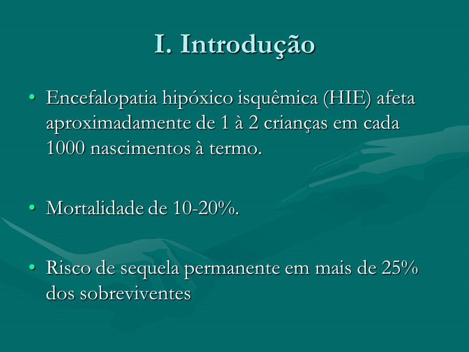 I. Introdução Encefalopatia hipóxico isquêmica (HIE) afeta aproximadamente de 1 à 2 crianças em cada 1000 nascimentos à termo.