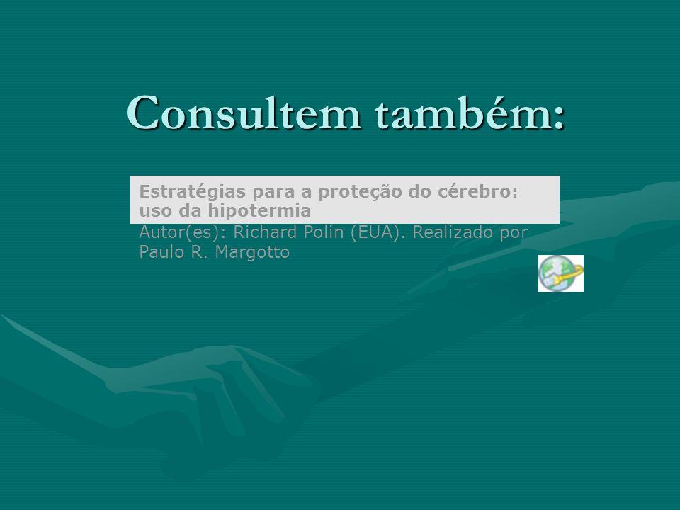 Consultem também: Estratégias para a proteção do cérebro: uso da hipotermia Autor(es): Richard Polin (EUA). Realizado por Paulo R. Margotto.