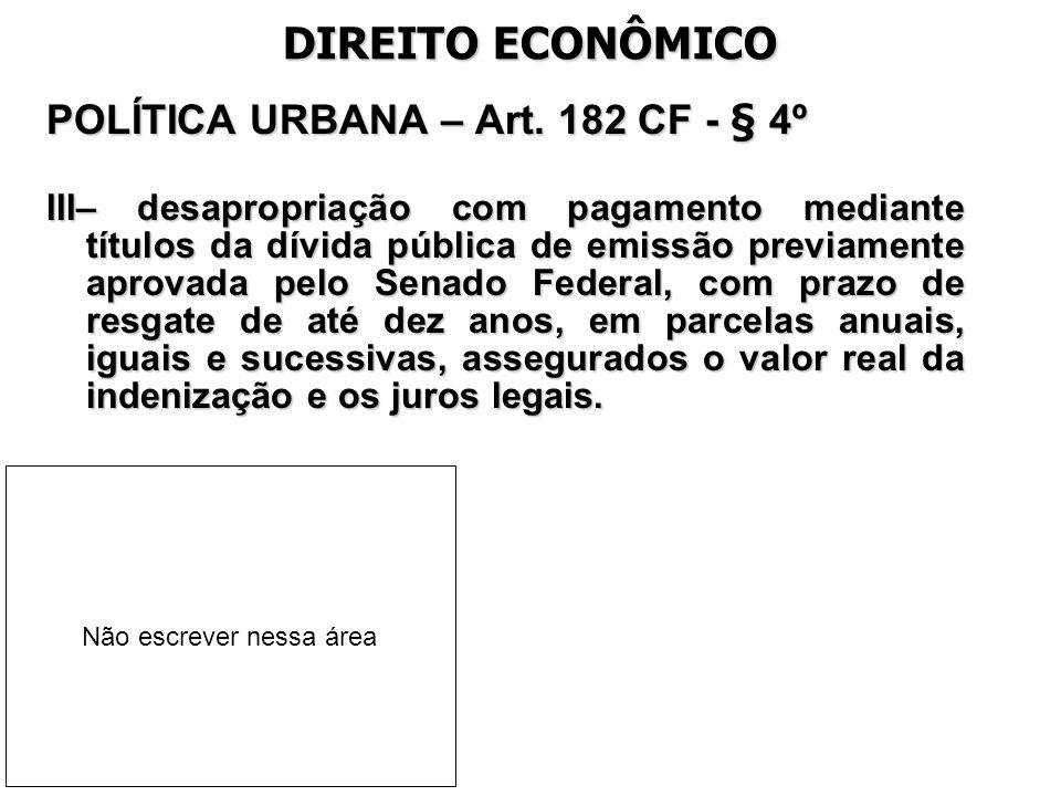 DIREITO ECONÔMICO POLÍTICA URBANA – Art. 182 CF - § 4º
