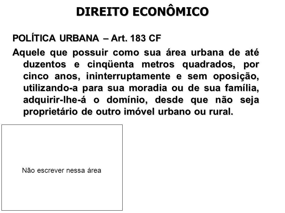 DIREITO ECONÔMICO POLÍTICA URBANA – Art. 183 CF.