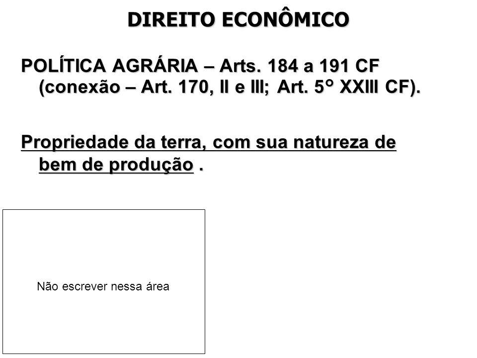 DIREITO ECONÔMICO POLÍTICA AGRÁRIA – Arts. 184 a 191 CF (conexão – Art. 170, II e III; Art. 5° XXIII CF).