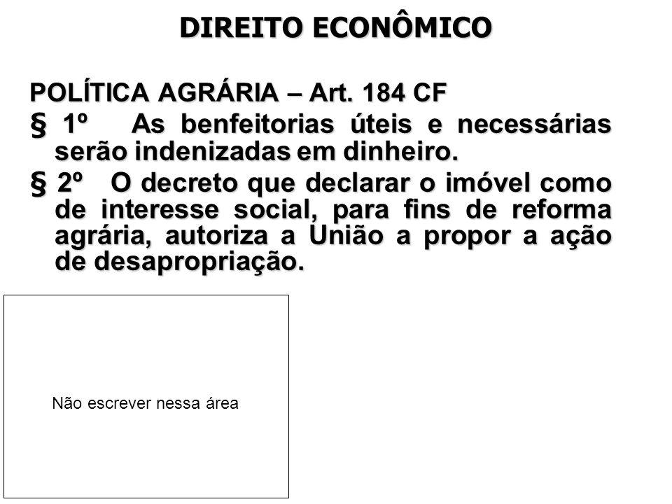 DIREITO ECONÔMICO POLÍTICA AGRÁRIA – Art. 184 CF. § 1º As benfeitorias úteis e necessárias serão indenizadas em dinheiro.