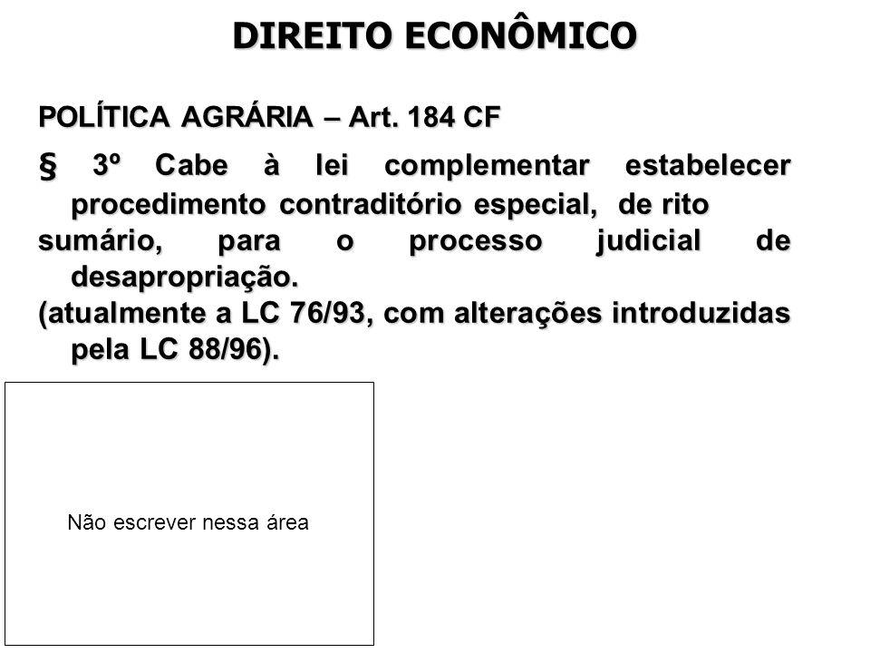 DIREITO ECONÔMICO POLÍTICA AGRÁRIA – Art. 184 CF. § 3º Cabe à lei complementar estabelecer procedimento contraditório especial, de rito.