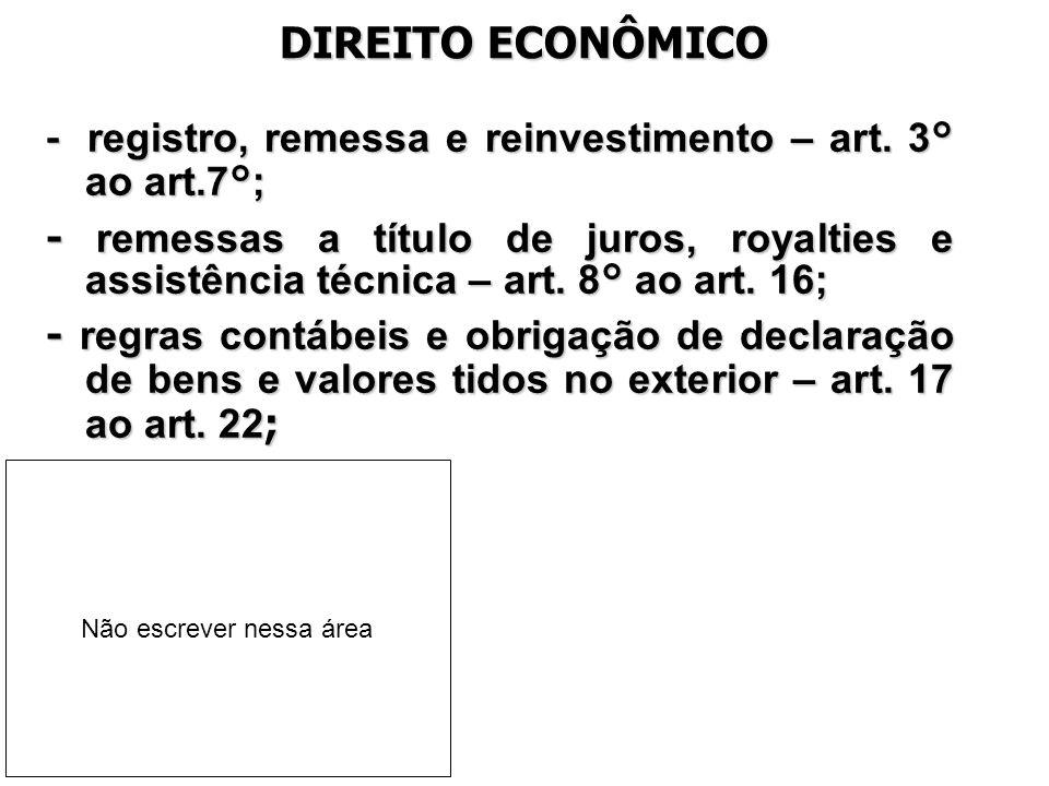 DIREITO ECONÔMICO - registro, remessa e reinvestimento – art. 3° ao art.7°;