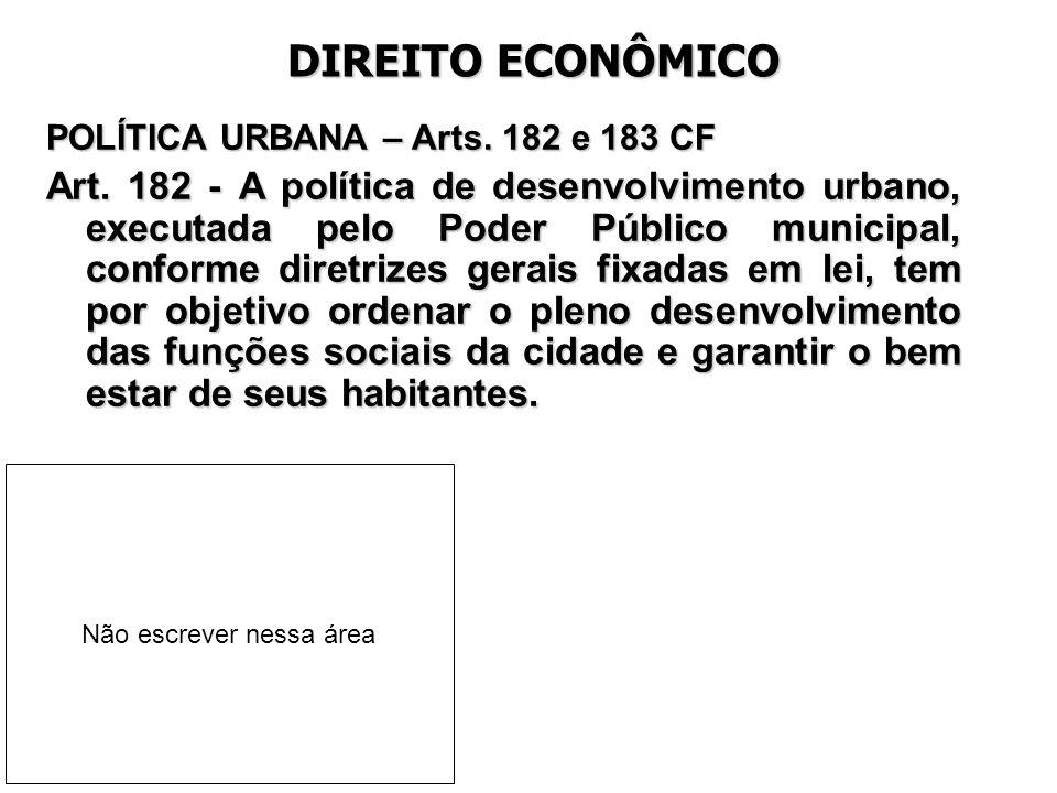 DIREITO ECONÔMICO POLÍTICA URBANA – Arts. 182 e 183 CF.