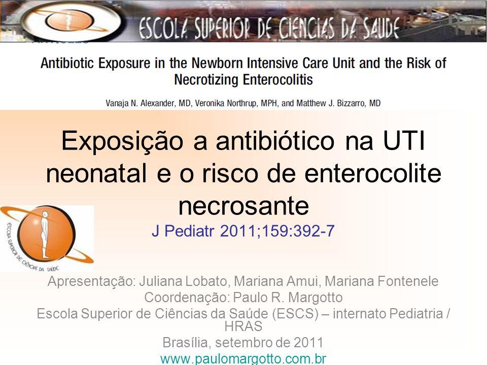 Exposição a antibiótico na UTI neonatal e o risco de enterocolite necrosante J Pediatr 2011;159:392-7