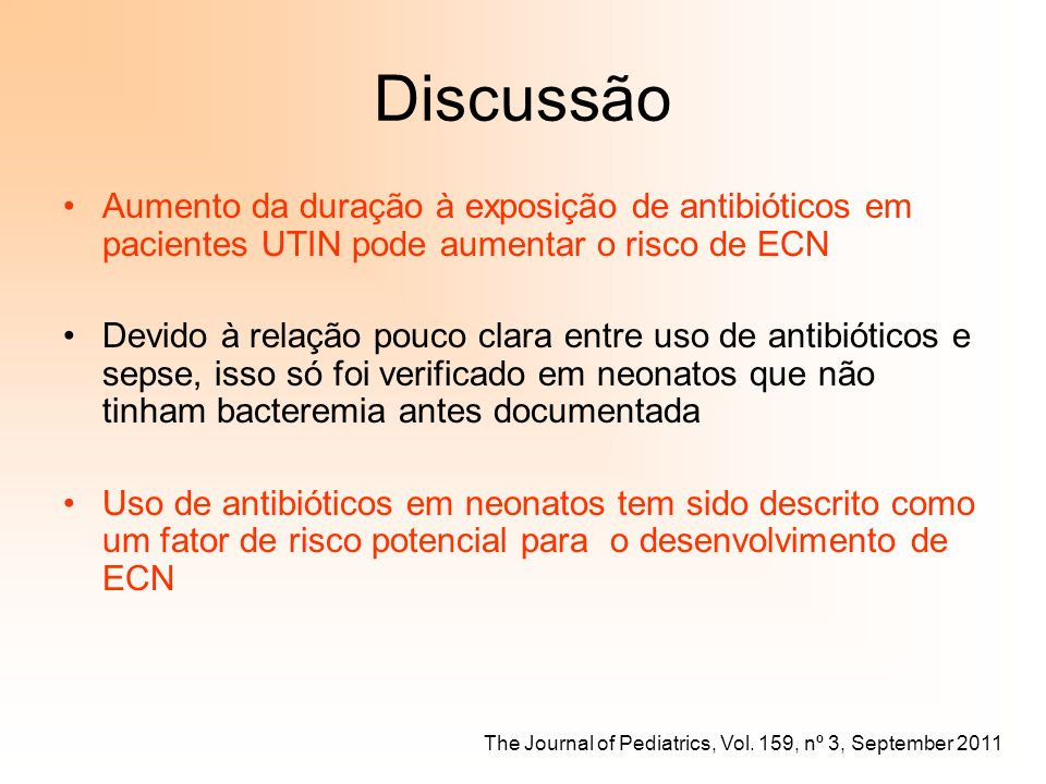 Discussão Aumento da duração à exposição de antibióticos em pacientes UTIN pode aumentar o risco de ECN.