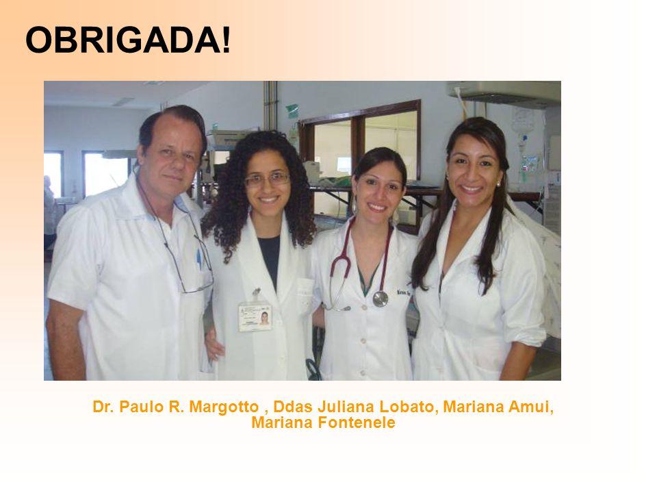 OBRIGADA! Dr. Paulo R. Margotto , Ddas Juliana Lobato, Mariana Amui, Mariana Fontenele