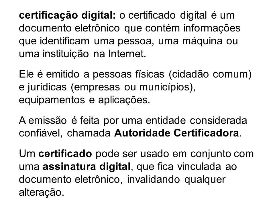 certificação digital: o certificado digital é um documento eletrônico que contém informações que identificam uma pessoa, uma máquina ou uma instituição na Internet.