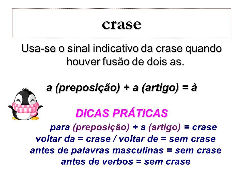 crase Usa-se o sinal indicativo da crase quando houver fusão de dois as. a (preposição) + a (artigo) = à.
