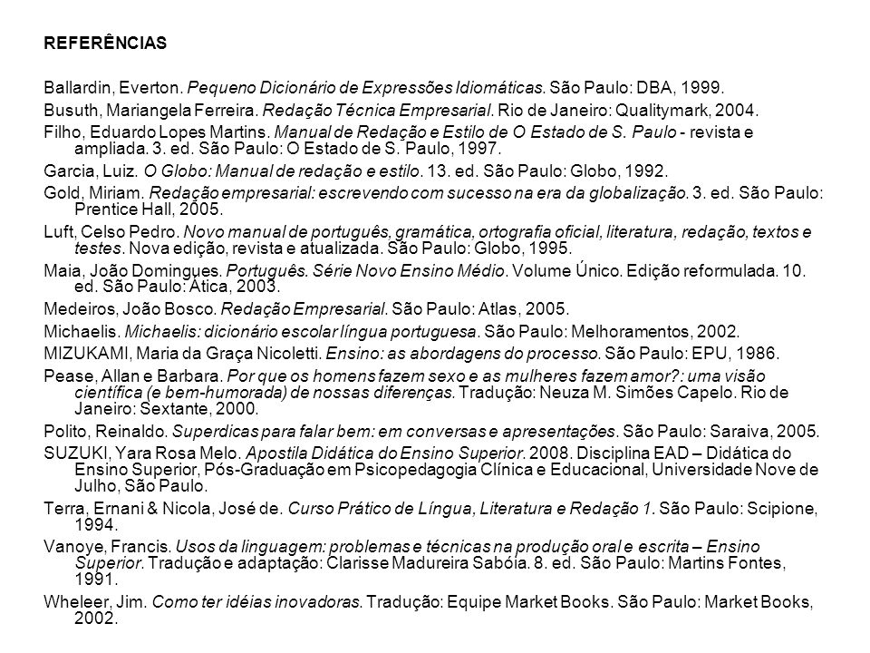 REFERÊNCIAS Ballardin, Everton. Pequeno Dicionário de Expressões Idiomáticas. São Paulo: DBA, 1999.
