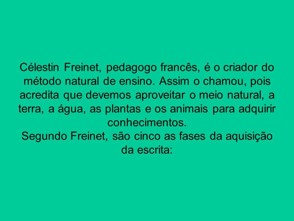 Célestin Freinet, pedagogo francês, é o criador do método natural de ensino.